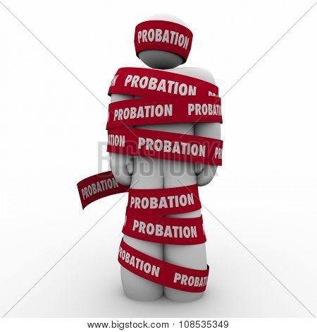 Probation word on red tape wrapped around a man to illustrate restricted or limited movement, freedom or access