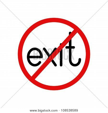 Exit prohibition sign. Black colored lettering exit inside red contoured circle with struck-through line. Design element. Concept of insoluble problem poster