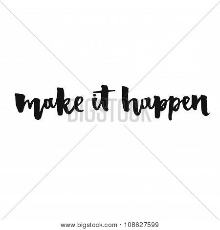 Make it happen. Inspirational quote, positive saying.  Modern calligraphy text, handwritten with brush and black ink, isolated on white background. poster