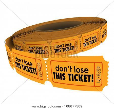 Don't Lose This Ticket words on tickets on a roll to illustrate importance of holding onto your stub to claim a prize if you win a raffle or contest