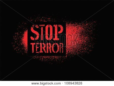 Stop terror. Typographic graffiti protest poster. Vector illustration. poster