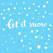 Let it snow - winter card with white snow and hand lettering at blue background. Vector Christmas card with modern calligraphy poster