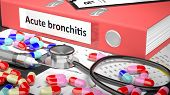 Illustration of doctor's desktop with different pills, capsules, statoscope, syringe, pale red folder with label 'Acute bronchitis' poster
