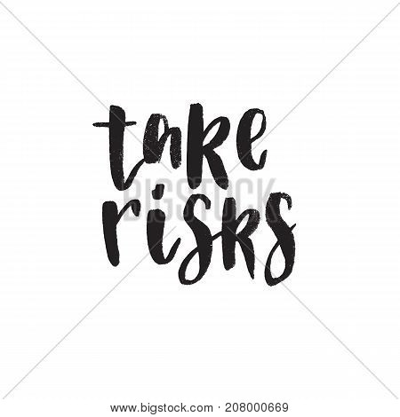 Take risks. Hand drawn lettering quote. Vector illustration.