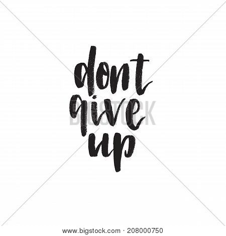 Dont give up. Hand drawn lettering quote. Vector illustration.