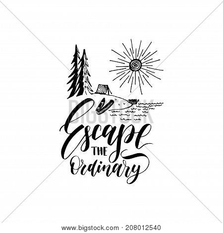 Escape The Ordinary poster with lettering. Vector touristic label template with hand drawn forest lake illustration. Camp emblem design.