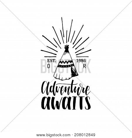 Adventure Awaits hand lettering poster. Vector travel label template with hand drawn wigwam illustration. Touristic emblem design.