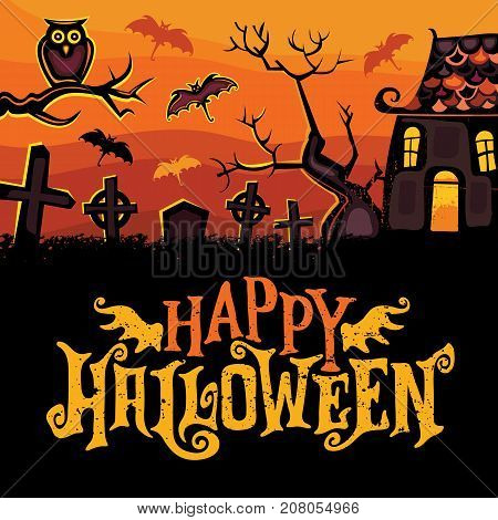 Halloween vector greeting card. Dark graveyard, haunted house, owl sitting on tree branch, silhouette style. Tombstones and graves. Happy Halloween grunge lettering. Banners, invite party, sale offers