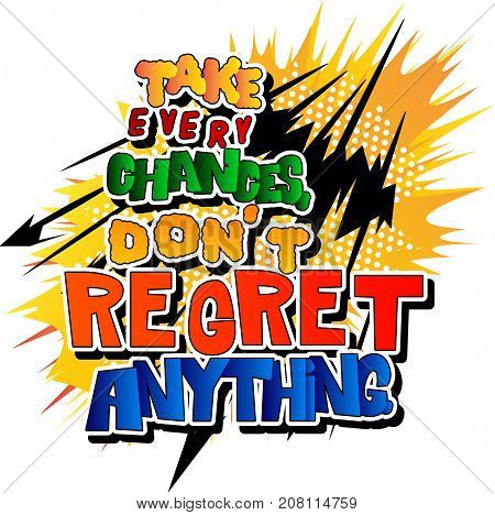 Take every chances don't regret anything. Vector illustrated comic book style design. Inspirational motivational quote.