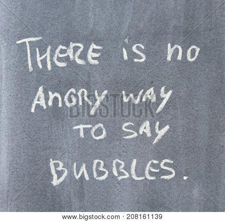 Blackboard quote - There is no angry way to say 'Bubbles' - Concept of humor