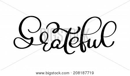 Grateful hand drawn postcard. Vector lettering for Thanksgiving day. Ink illustration. Modern brush calligraphy. Isolated on white background.