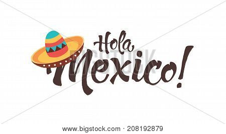 Funny Hola Mexico illustration with text. Mexican letterining with sombrero icon isolated on white background.