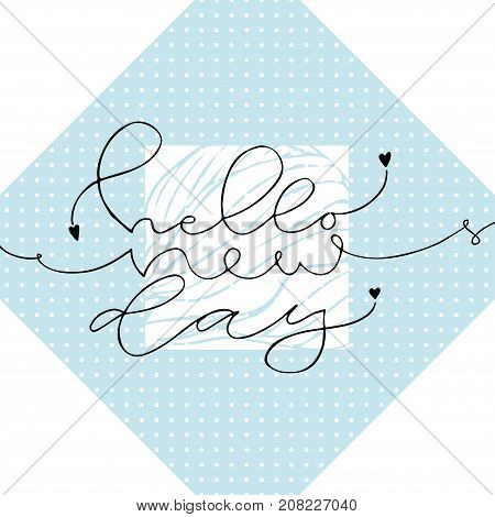 Hello new day. Handwritten greeting card design. New year icon. Calligraphic vector illustration