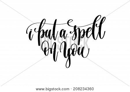 i put a spell on you hand lettering inscription quote to witch party on halloween holiday, black and white calligraphy vector illustration