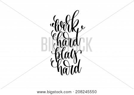 work hard play hard motivational and inspirational quote, typography printable wall art, handwritten lettering isolated on white background, black ink calligraphy vector illustration