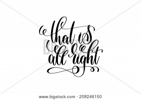 that is all right motivational and inspirational quote, typography printable wall art, handwritten lettering isolated on white background, black ink calligraphy vector illustration
