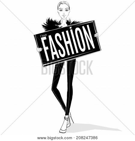Vector fashion girl. Model keeps banner with inscription: I love fashion. Beautiful illustration in vogue style. Stylish young women. Trendy design. Fashionable girl. Sketch glamour lady. Model poses.