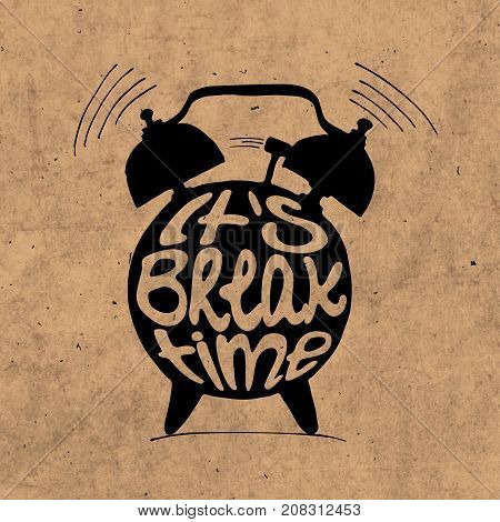 Hand draw Alarm clock illustration with lettering about break time. Relax and holiday reminder in sketched alarm clock wit light texture and brown background.