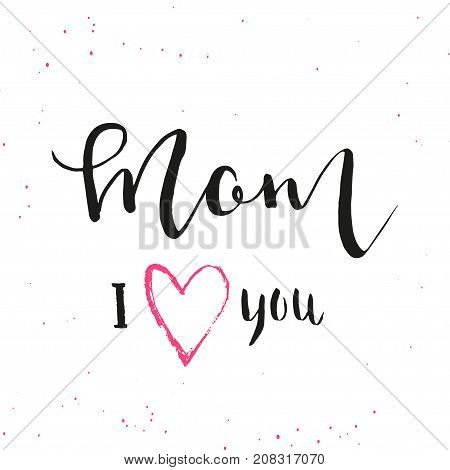 Mom I Love You - Hand Drawn Calligraphy Background.
