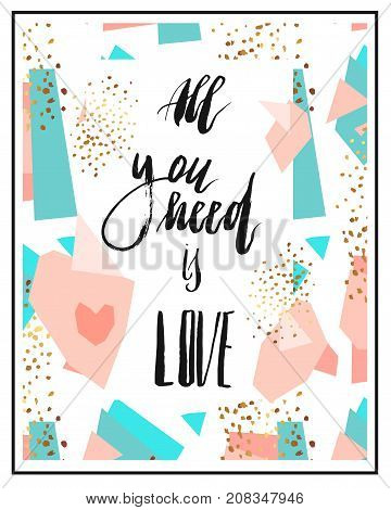 Hand drawn vector abstract geometric card template or poster with handwritten ink lettering phase All you need is love in pastel, blue, gold, black and white colors.