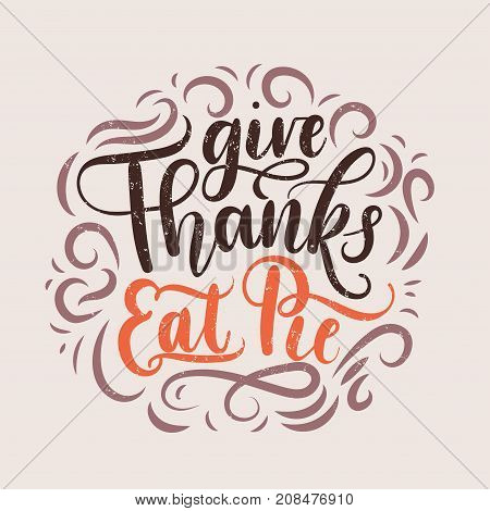 Give thanks eat pie Thanksgiving letterring card. Hand drawn thanksgiving greeting card Thanksgiving retro poster with grunge effect.