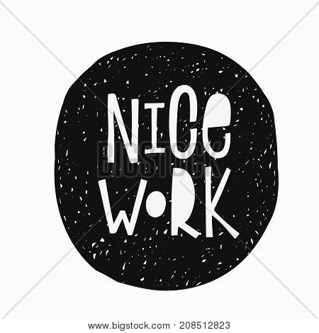 Nice work sticker quote lettering. Calligraphy inspiration graphic design typography element. Hand written postcard. Cute simple vector sign.