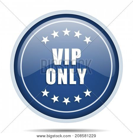 Vip only blue round web icon. Circle isolated internet button for webdesign and smartphone applications.