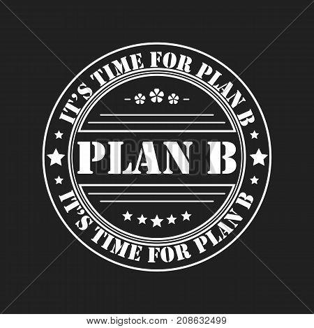 plan b round white stamp on black background. Vector illustration