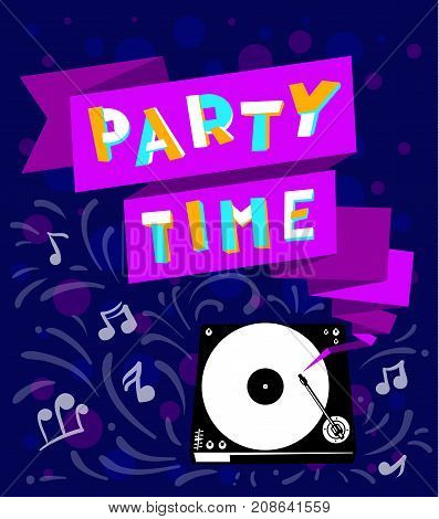 Nightclub poster. Party time lettering. Celebration background with retro turntable and music. Vector illustration for party invitation greeting cards vacation backdrops