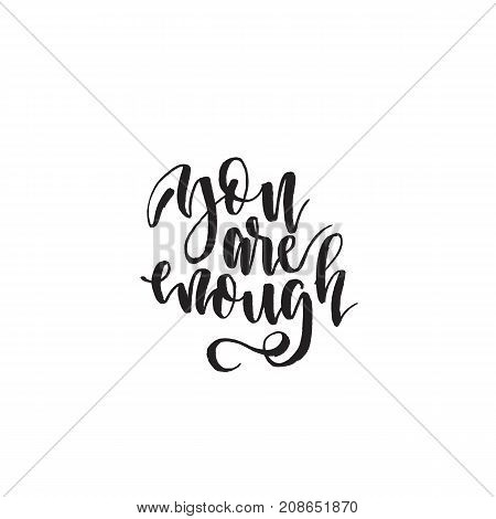 You are enough. Hand drawn lettering quote. Vector illustration.