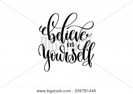 believe in yourself hand lettering inscription positive quote, motivational and inspirational typography poster, black ink calligraphy vector illustration