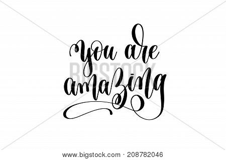 you are amazing hand lettering inscription positive quote, motivational and inspirational typography poster, black ink calligraphy vector illustration