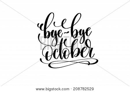 bye-bye october hand lettering inscription positive quote, motivational and inspirational typography poster, black ink calligraphy vector illustration
