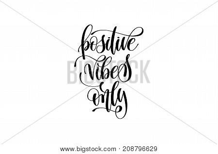 positive vibes only hand written lettering inscription motivation and inspiration positive quote to printing poster, calligraphy vector illustration