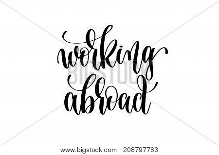 working abroad hand written lettering inscription motivation quote to printing poster, calligraphy vector illustration