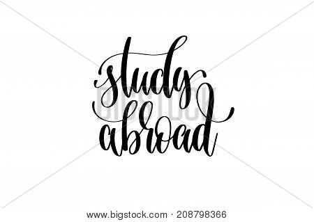 study abroad hand written lettering quote to education printing poster, calligraphy vector illustration
