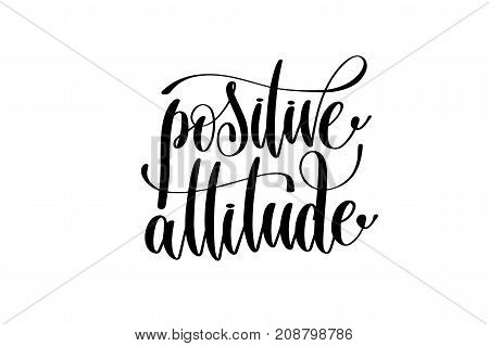 positive attitude hand written lettering inscription motivation and inspiration positive quote to printing poster, calligraphy vector illustration
