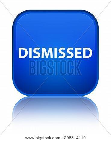 Dismissed Special Blue Square Button