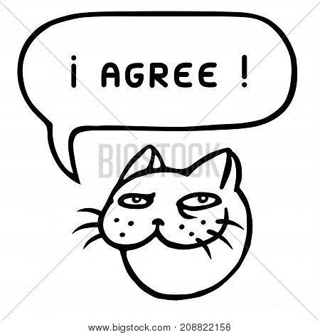 I agree. Cartoon cat head. Speech bubble. Vector illustration.