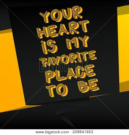 Banner with inspirational motivational quote. Vector design. Your heart is my favorite place to be