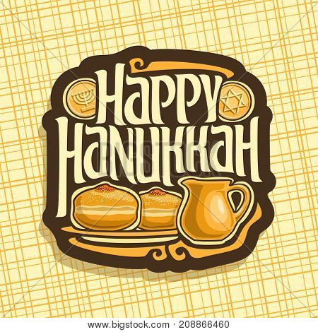 Vector logo for Hanukkah holiday, sign with traditional hanukkah meal: sufganiyot with jam, oil jug & chocolate coin gelt, original decorative font for text happy hanukkah, jewish festive kosher food.
