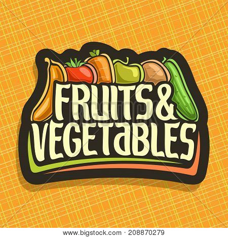 Vector logo for Fruits and Vegetables, sign for organic vegan food with set of mix veggies in a row, price tag of fruit store, label with original script for fruits & vegetables on abstract background
