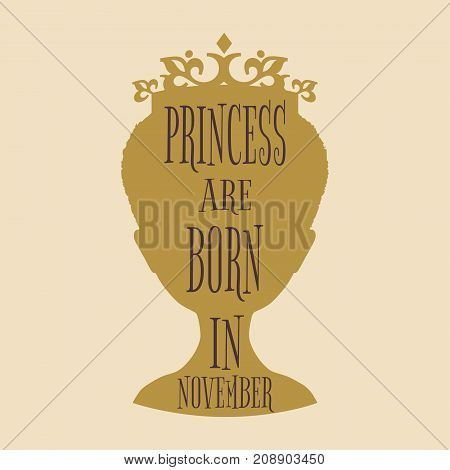 Vintage queen silhouette. Medieval queen profile. Elegant silhouette of a female head. Princess are born in november text. Motivation quote vector.