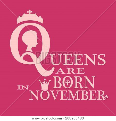 Vintage queen silhouette. Medieval queen profile. Elegant silhouette of a female head. Queens are born in november text. Motivation quote vector.