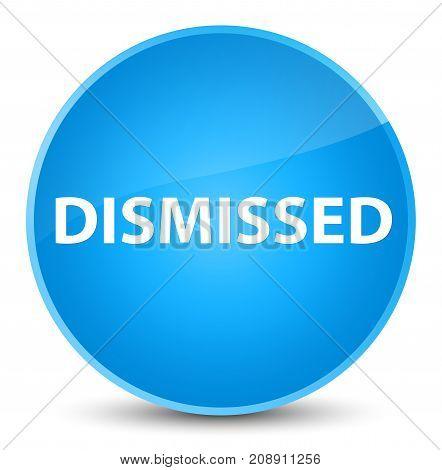 Dismissed Elegant Cyan Blue Round Button