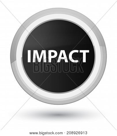 Impact isolated on prime black round button abstract illustration poster