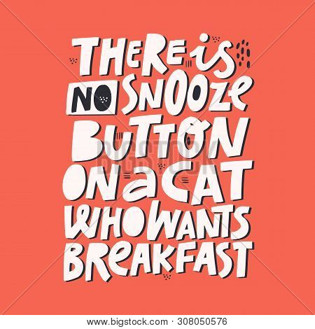 Hungry Pet Cute Quote Isolated On Red Background. There Is No Snooze Button On A Cat Who Wants Break