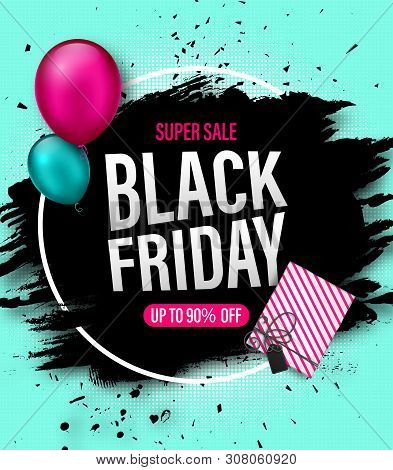 Black Friday Sale Poster. Seasonal Discount Banner With Balloons, Grunge Background And Gift Box. Ho