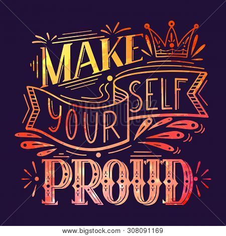 Make Yourself Proud. Watercolor Lettering On Dark Background. Inspirational Quote With Pink Watercol