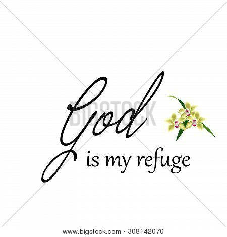 Biblical Phrase, God Is My Refuge,  Typography For Print Or Use As Poster, Card, Flyer Or T Shirt
